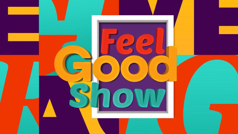 feel good show